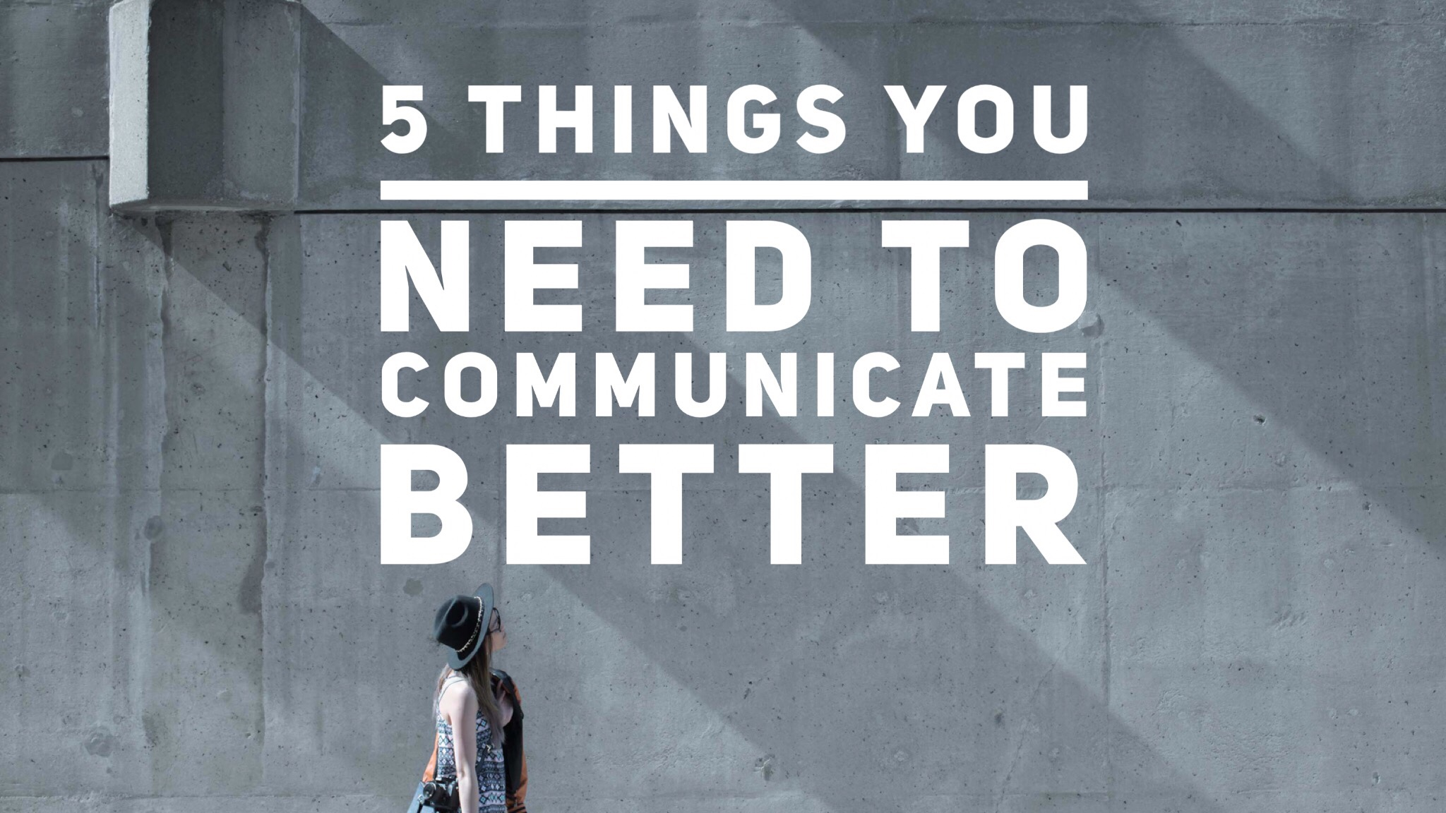 5 Things You Need to Communicate Better Bianca Valerio